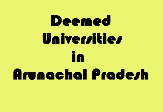 Deemed Universities in Arunachal Pradesh