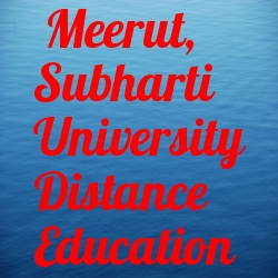 Meerut, Subharti University Distance Education